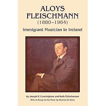 Aloys Fleischmann (1880-1964): Immigrant Musician in Ireland