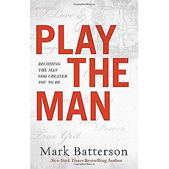 Play the Man: Becoming the� Man God Created You to Be