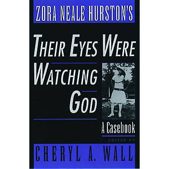 Zora Neale Hurstons Their Eyes Were Watching God A Casebook by Wall & Cheryl A.