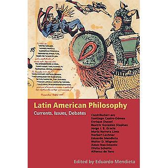 Latin American Philosophy Currents Issues Debates by Mendieta & Eduardo
