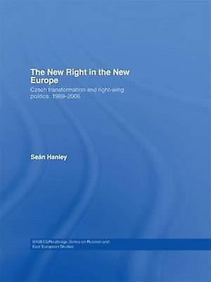 The nouveau Right in the nouveau Europe Czech Transformation and RightWing Politics 1989 2006 by Hanley & Sean