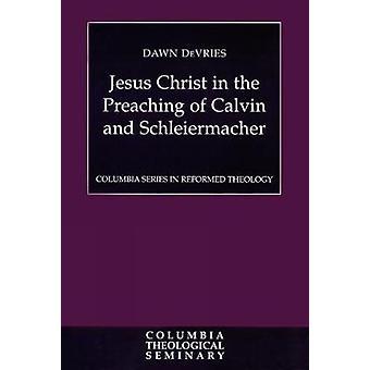 Jésus Christ dans la prédication de Calvin et Schleiermacher De Vries & aube