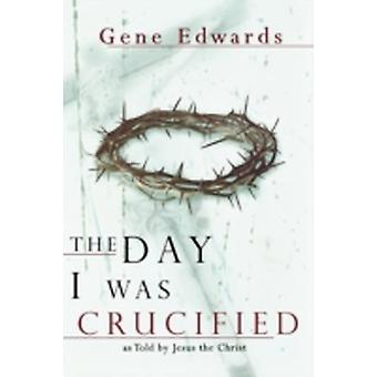 The Day I Was Crucified by Edwards & Gene