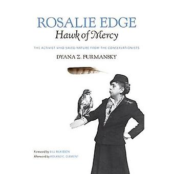 Rosalie Edge Hawk of Mercy The Activist Who Saved Nature from the Conservationists by Furmansky & Dyana Z.