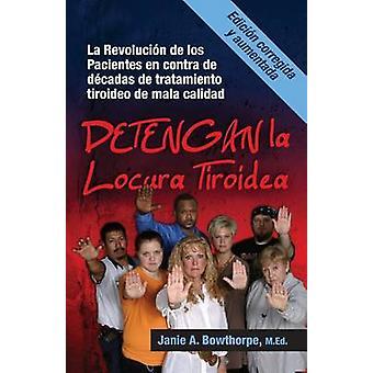 Detengan La Locura Tiroidea La Revolucion de Los Pacientes En Contra de Decadas de Tratamiento Tiroideo de Mala Calidad door Bowthorpe & M. Ed Janie een.