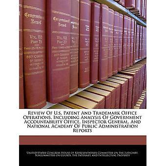Review Of US Patent And Trademark Office operaties met inbegrip van de analyse van de regering verantwoording Office inspecteur-generaal en de National Academy Of openbaar bestuur verslagen door Verenigde Staten Congres huis van vertegenwoordi