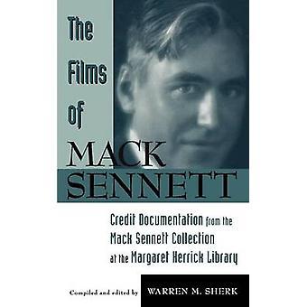 The Films of Mack Sennett Credit Documentation from the Mack Sennett Collection at the Margaret Herrick Library by Sherk & Warren M.