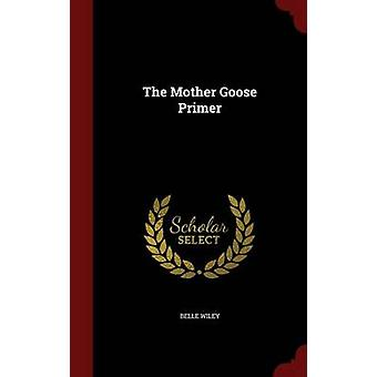 The Mother Goose Primer by Wiley & Belle