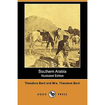 Southern Arabia Illustrated Edition Dodo Press by Bent & Theodore