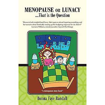 Menopause or Lunacy ...That Is the Question by Randall & Donna Faye