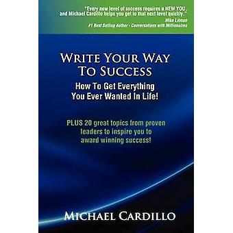 Write Your Way to Success How to Get Everything You Ever Wanted in Life by Cardillo & Michael