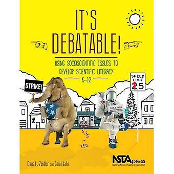 It's Debatable!: Using Socioscientific Issues to Develop Scientific Literacy K-12