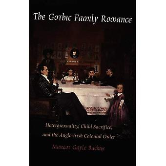 The Gothic Family Romance: Heterosexuality, Child Sacrifice and the Anglo-Irish Colonial Order (Post-contemporary...