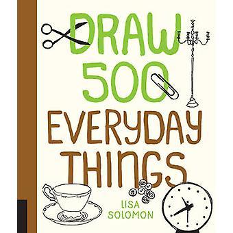 Rita 500 vardagliga saker en Sketchbook för konstnärer designers och Doodlers av Lisa Solomon