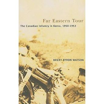 Far Eastern Tour - The Canadian Infantry in Korea - 1950-1953 by Brent