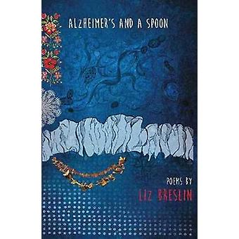 Alzheimer's and a Spoon by Liz Breslin - 9780947522988 Book