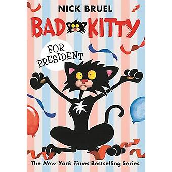 Bad Kitty for President by Nick Bruel - 9781250010162 Book