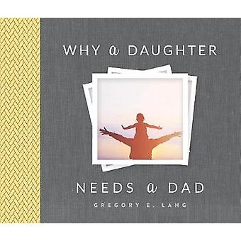 Why a Daughter Needs a Dad by Gregory Lang - 9781492658313 Book