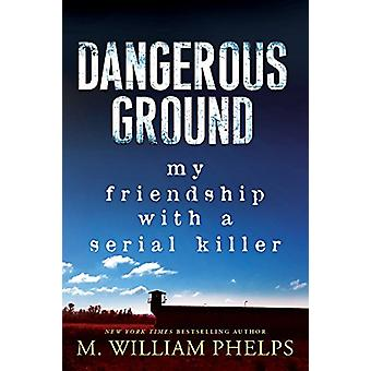 Dangerous Ground by M. William Phelps - 9781496709523 Book
