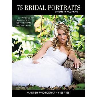 75 Bridal Portraits - Techniques for Stylish and Sophisticated Photogr