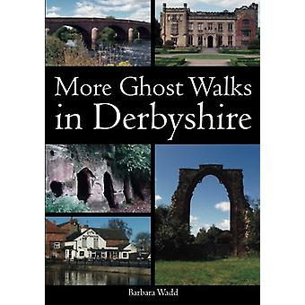 More Ghost Walks in Derbyshire by Barbara Wadd - 9781780911786 Book