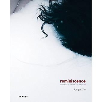Reminiscence - A Walk Through the Other Side of My Mind by Jung A Kim