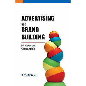 Advertising & Brand Building - Principles & Case Studies by K. Pongian