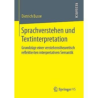 Sprachverstehen und Textinterpretation  Grundzge einer verstehenstheoretisch reflektierten interpretativen Semantik by Busse & Dietrich