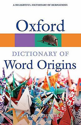 Oxford Dictionary of Word Origins by Julia Cresswell