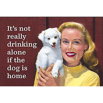 It'S Not Really Drinking Alone If The Dog Is Home... Funny Fridge Magnet