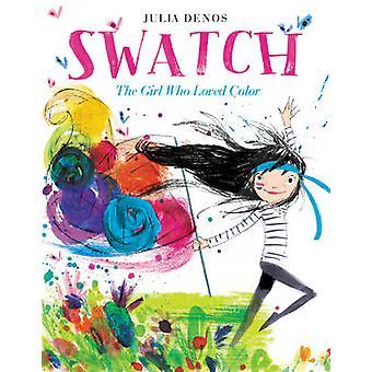 Swatch - the Girl Who Loved Color by Julia Denos - Julia Denos - 97800