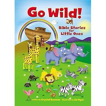 Gå vill! Bibelen historier for små av Crystal Bowman - 9780310761