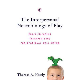 The Interpersonal Neurobiology of Play - Brain-Building Interventions