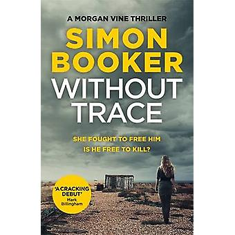 Without Trace - An Edge of Your Seat Psychological Thriller by Simon B
