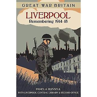 Great War Britain Liverpool - Remembering 1914-18 by Pamela Russell -