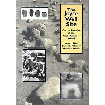 The Joyce Well Site - On the Frontier of the Casas Grandes World by Ja