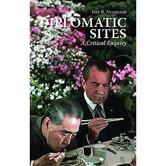 Diplomatic Sites - A Critical Enquiry by Iver B. Neumann - 97818490424