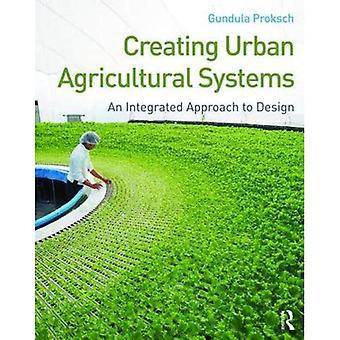Création des systèmes agricoles urbains: Une approche intégrée à la conception
