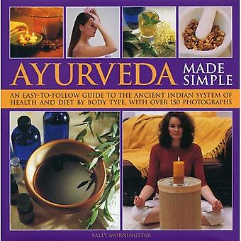 Ayurveda Made Simple: An Easy-to-follow Guide to the Ancient Indian System of Health and Diet by Body Type, with Over 150 Photographs