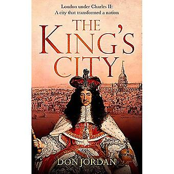 The King's City: London under�Charles II: A city that�transformed a nation - and�created modern Britain
