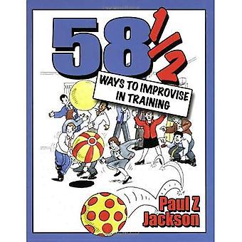 58-1/2 façons d'improviser en formation: Improvisation jeux et activités pour les ateliers, stages et réunions d'équipe