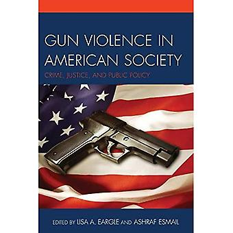 Gun Violence in American Society: Crime, Justice and Public Policy