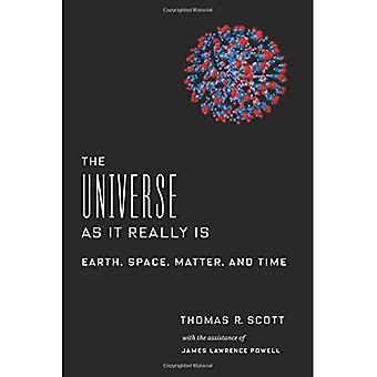 The Universe as It Really Is: Earth, Space, Matter, and Time