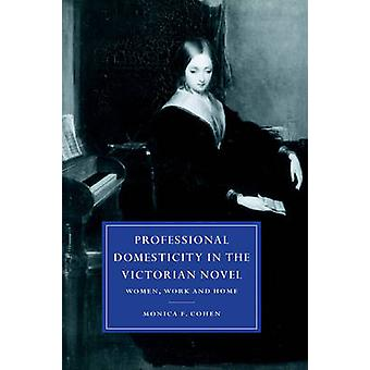 Professional Domesticity in the Victorian Novel Women Work and Home by Cohen & Monica F.