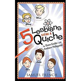 5 Lesbians Eating a Quiche by Linder & Evan