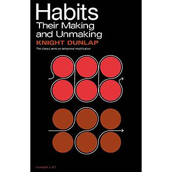 Habits Their Making and Unmaking by Dunlap & Knight