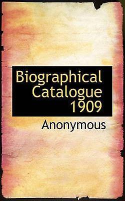 Biographical Catalogue 1909 by Anonymous & .
