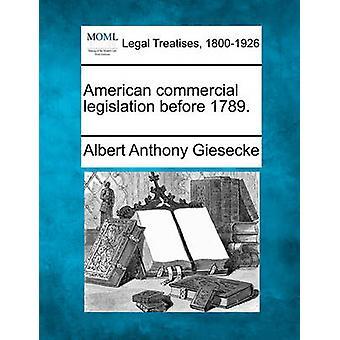 American commercial legislation before 1789. by Giesecke & Albert Anthony