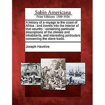 Una storia di un viaggio verso la costa dell'Africa e viaggi all'interno di quel paese contenente descrizioni particolare del clima e del abitanti e interessanti indicazioni relative da Joseph & Hawkins