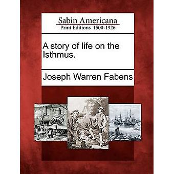 A story of life on the Isthmus. by Fabens & Joseph Warren